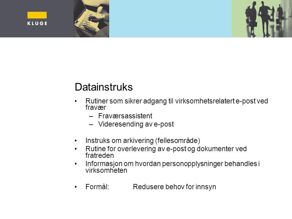 Datainstruks Rutiner som sikrer adgang til virksomhetsrelatert e-post ved fravær –Fraværsassistent –Videresending av e-post Instruks om arkivering (fe