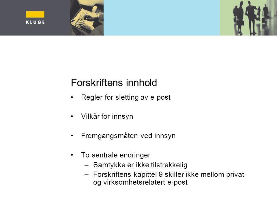 Forskriftens innhold Regler for sletting av e-post Vilkår for innsyn Fremgangsmåten ved innsyn To sentrale endringer –Samtykke er ikke tilstrekkelig –