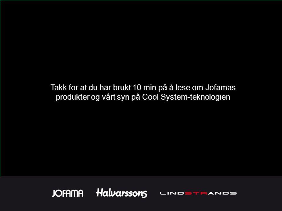 Takk for at du har brukt 10 min på å lese om Jofamas produkter og vårt syn på Cool System-teknologien