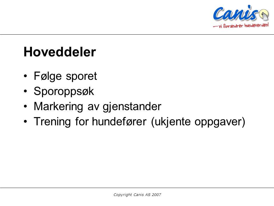 Copyright Canis AS 2007 Hoveddeler Følge sporet Sporoppsøk Markering av gjenstander Trening for hundefører (ukjente oppgaver)
