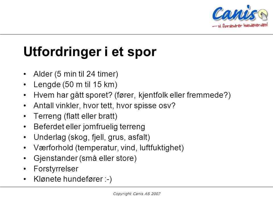 Copyright Canis AS 2007 Utfordringer i et spor Alder (5 min til 24 timer) Lengde (50 m til 15 km) Hvem har gått sporet? (fører, kjentfolk eller fremme