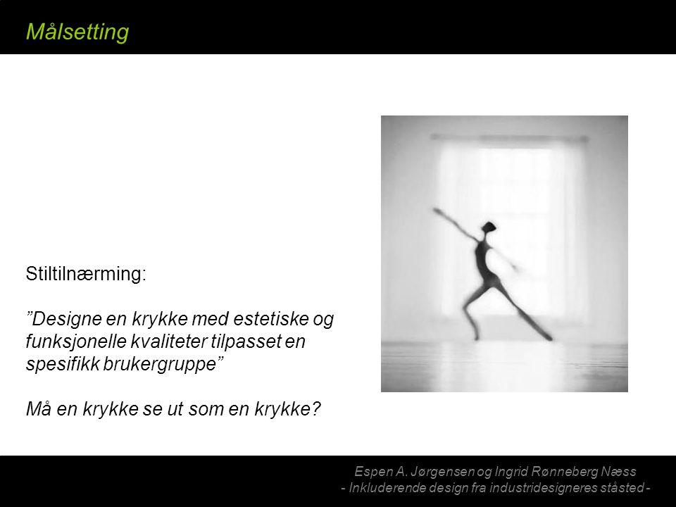 "Espen A. Jørgensen og Ingrid Rønneberg Næss - Inkluderende design fra industridesigneres ståsted - Målsetting Stiltilnærming: ""Designe en krykke med e"