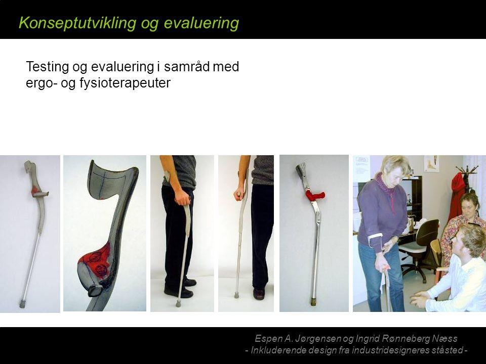 Espen A. Jørgensen og Ingrid Rønneberg Næss - Inkluderende design fra industridesigneres ståsted - Konseptutvikling og evaluering Testing og evaluerin