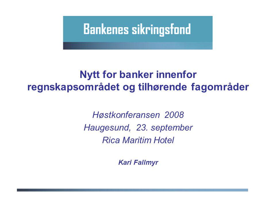 Nytt for banker innenfor regnskapsområdet og tilhørende fagområder Høstkonferansen 2008 Haugesund, 23.