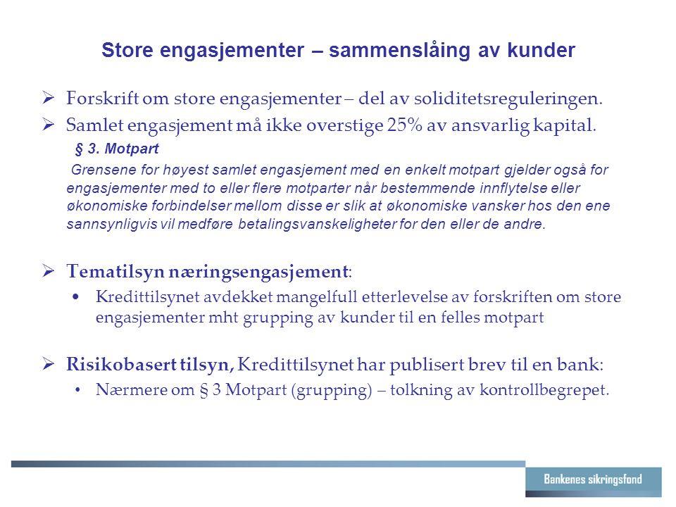 Store engasjementer – sammenslåing av kunder  Forskrift om store engasjementer – del av soliditetsreguleringen.