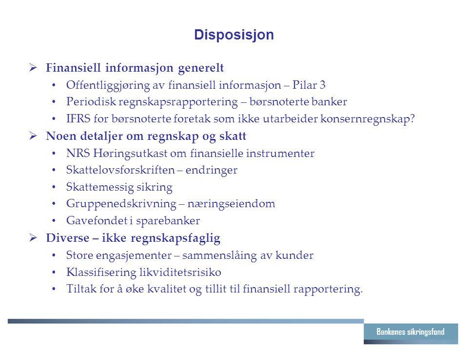 Disposisjon  Finansiell informasjon generelt Offentliggjøring av finansiell informasjon – Pilar 3 Periodisk regnskapsrapportering – børsnoterte banker IFRS for børsnoterte foretak som ikke utarbeider konsernregnskap.