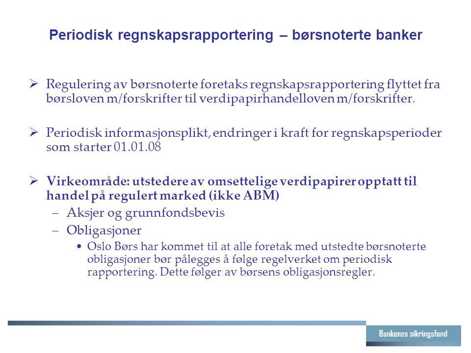 Periodisk regnskapsrapportering – børsnoterte banker  Regulering av børsnoterte foretaks regnskapsrapportering flyttet fra børsloven m/forskrifter til verdipapirhandelloven m/forskrifter.