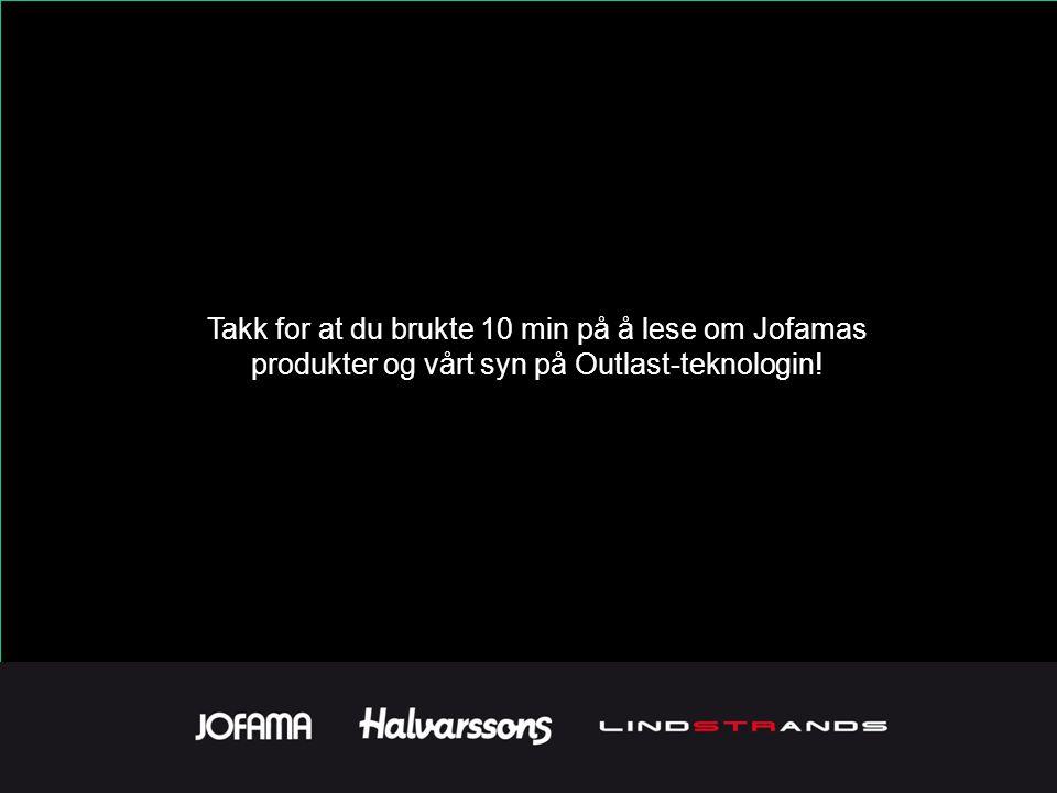 Takk for at du brukte 10 min på å lese om Jofamas produkter og vårt syn på Outlast-teknologin!