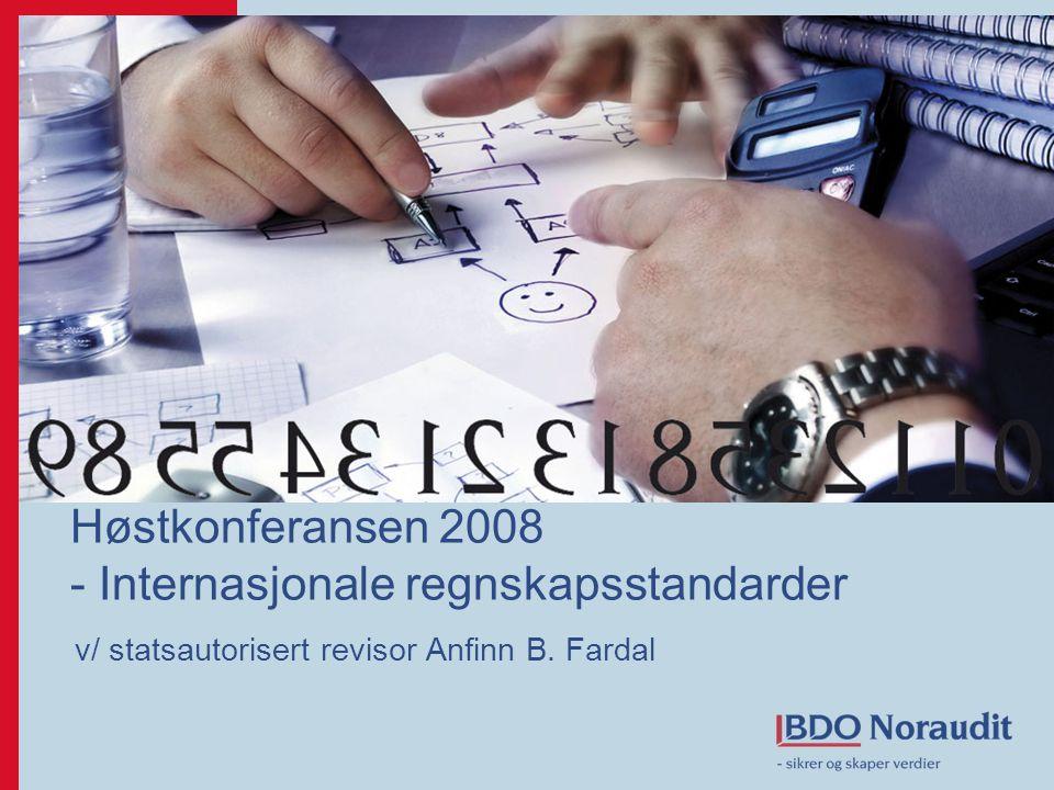 Høstkonferansen 2008 - Internasjonale regnskapsstandarder v/ statsautorisert revisor Anfinn B. Fardal