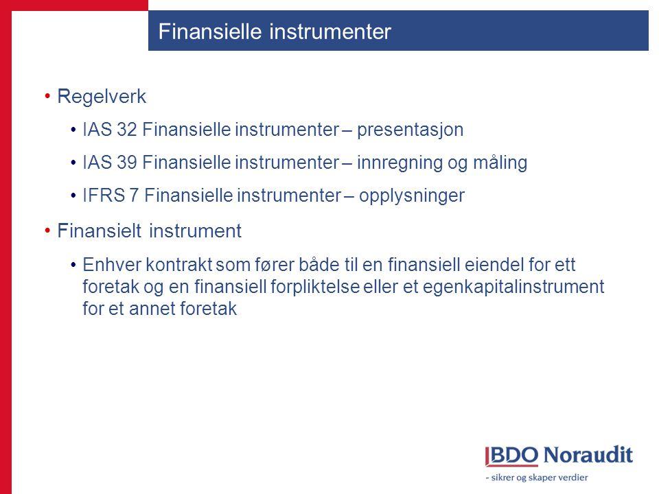 Finansielle instrumenter Regelverk IAS 32 Finansielle instrumenter – presentasjon IAS 39 Finansielle instrumenter – innregning og måling IFRS 7 Finans