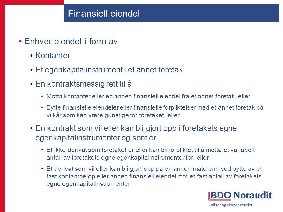 Finansiell eiendel Enhver eiendel i form av Kontanter Et egenkapitalinstrument i et annet foretak En kontraktsmessig rett til å Motta kontanter eller