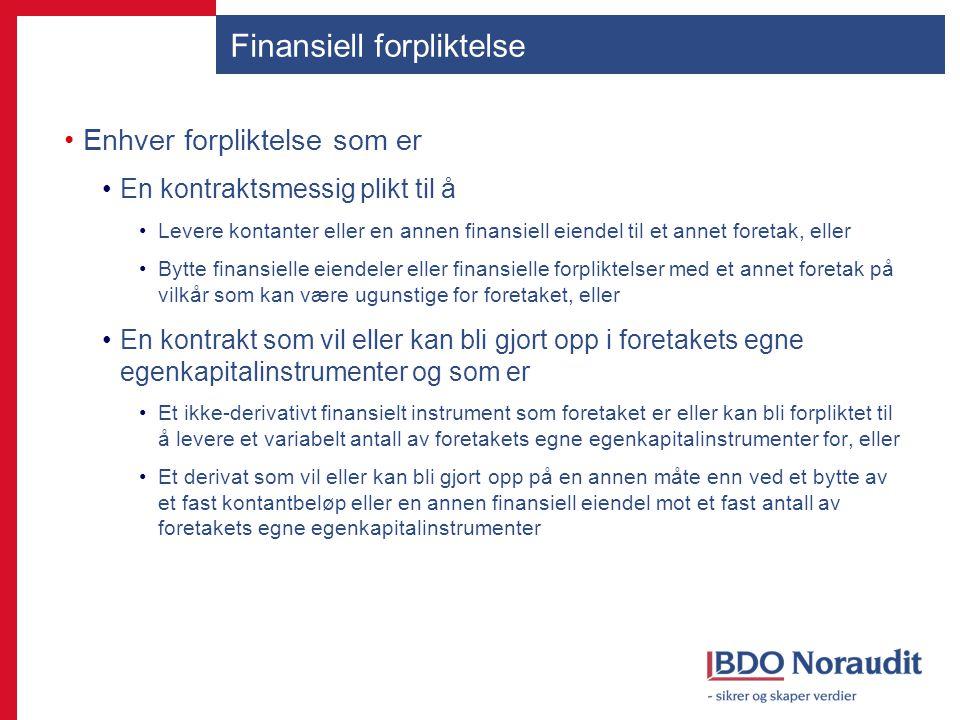 Finansiell forpliktelse Enhver forpliktelse som er En kontraktsmessig plikt til å Levere kontanter eller en annen finansiell eiendel til et annet fore