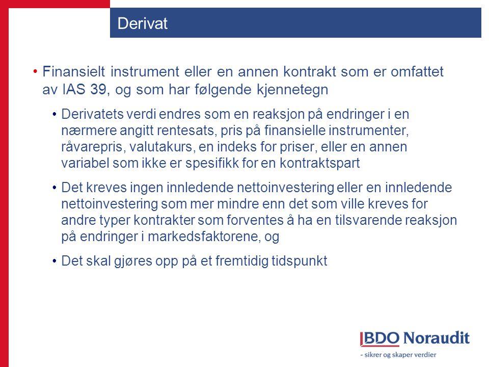 Derivat Finansielt instrument eller en annen kontrakt som er omfattet av IAS 39, og som har følgende kjennetegn Derivatets verdi endres som en reaksjo