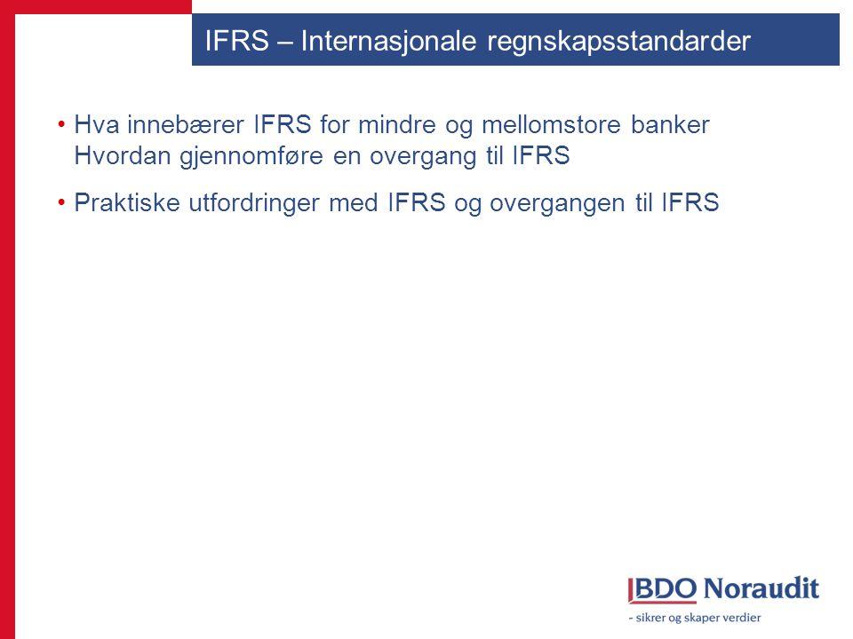 Bakgrunn IFRS-forordning => alle børsnoterte foretak i EU og EØS må rapportere etter IFRS Konsernregnskap Børsnoterte selskaper som ikke er konsern (?) Utgangspunkt Fra og med 2005 Unntak Børsnoterte foretak som primært utarbeider konsernregnskapet etter US GAAP Foretak med børsnoterte obligasjonslån Kunne vente til 2007, dvs fra og med 2007