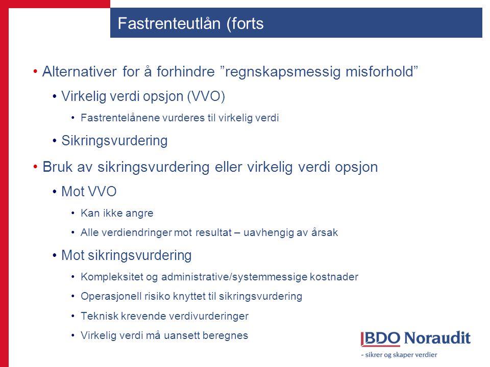 """Fastrenteutlån (forts Alternativer for å forhindre """"regnskapsmessig misforhold"""" Virkelig verdi opsjon (VVO) Fastrentelånene vurderes til virkelig verd"""