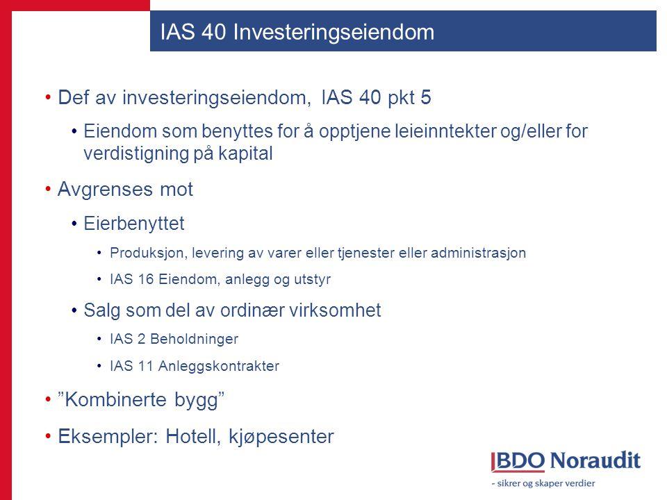IAS 40 Investeringseiendom Def av investeringseiendom, IAS 40 pkt 5 Eiendom som benyttes for å opptjene leieinntekter og/eller for verdistigning på ka