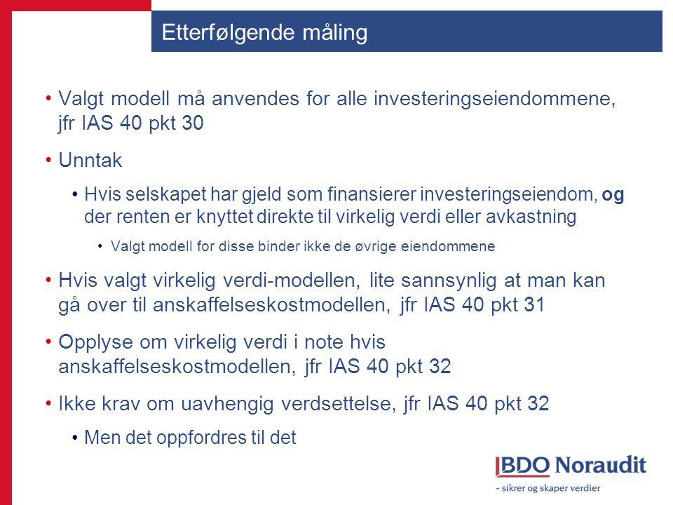 Valgt modell må anvendes for alle investeringseiendommene, jfr IAS 40 pkt 30 Unntak Hvis selskapet har gjeld som finansierer investeringseiendom, og d