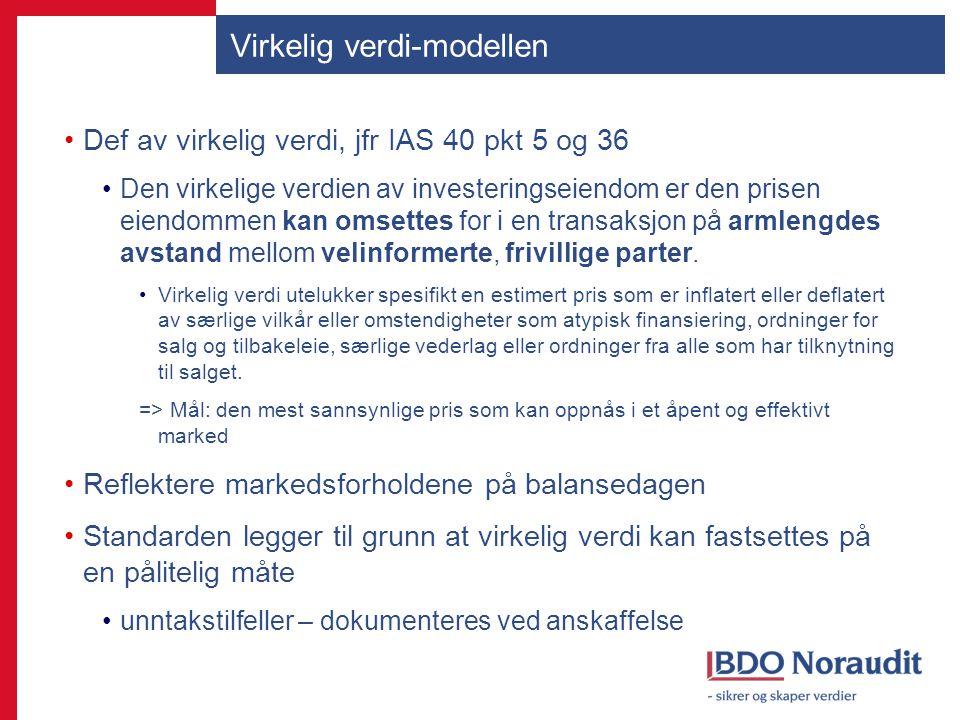 Virkelig verdi-modellen Def av virkelig verdi, jfr IAS 40 pkt 5 og 36 Den virkelige verdien av investeringseiendom er den prisen eiendommen kan omsett