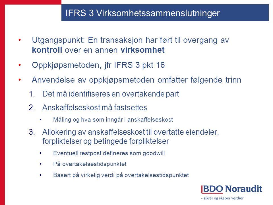 IFRS 3 Virksomhetssammenslutninger Utgangspunkt: En transaksjon har ført til overgang av kontroll over en annen virksomhet Oppkjøpsmetoden, jfr IFRS 3