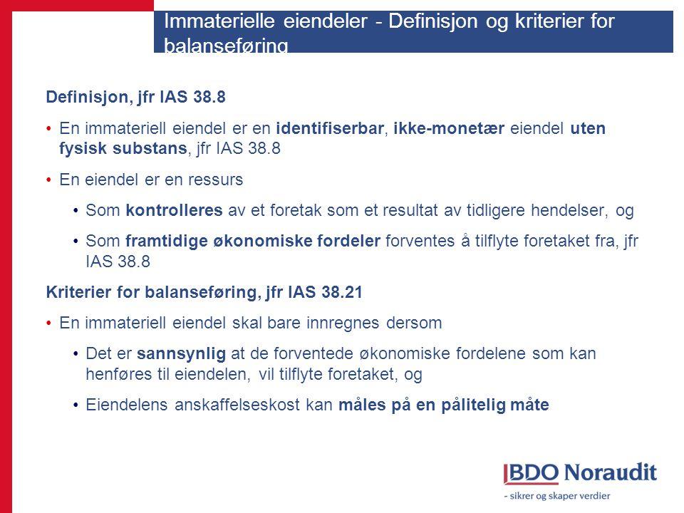 Immaterielle eiendeler - Definisjon og kriterier for balanseføring Definisjon, jfr IAS 38.8 En immateriell eiendel er en identifiserbar, ikke-monetær