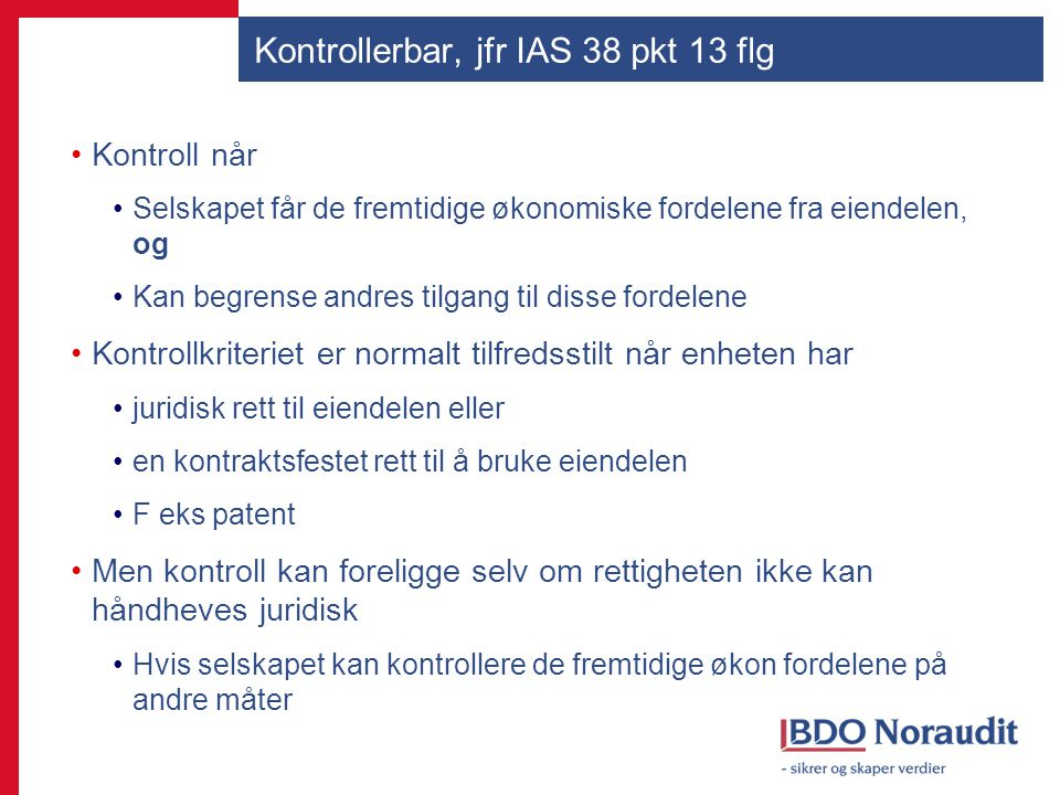 Kontrollerbar, jfr IAS 38 pkt 13 flg Kontroll når Selskapet får de fremtidige økonomiske fordelene fra eiendelen, og Kan begrense andres tilgang til d