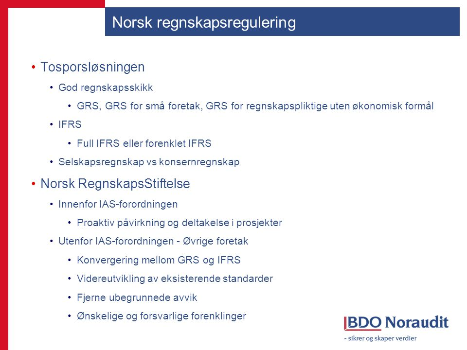 Norsk regnskapsregulering Tosporsløsningen God regnskapsskikk GRS, GRS for små foretak, GRS for regnskapspliktige uten økonomisk formål IFRS Full IFRS
