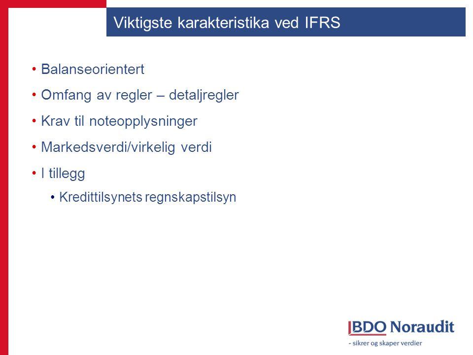 Viktigste karakteristika ved IFRS Balanseorientert Omfang av regler – detaljregler Krav til noteopplysninger Markedsverdi/virkelig verdi I tillegg Kre