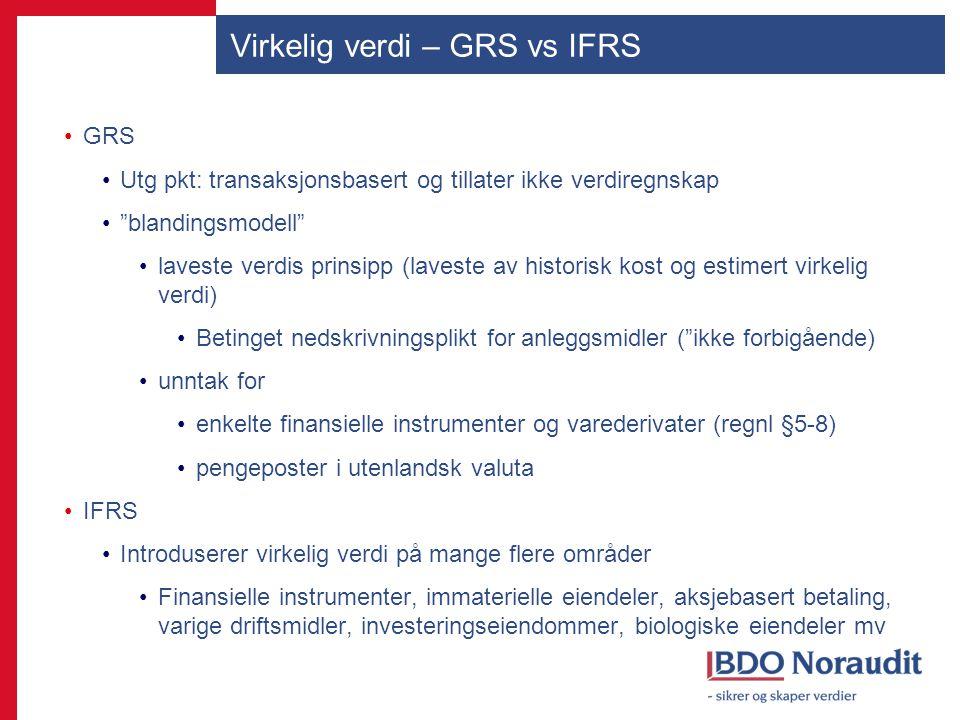 """Virkelig verdi – GRS vs IFRS GRS Utg pkt: transaksjonsbasert og tillater ikke verdiregnskap """"blandingsmodell"""" laveste verdis prinsipp (laveste av hist"""