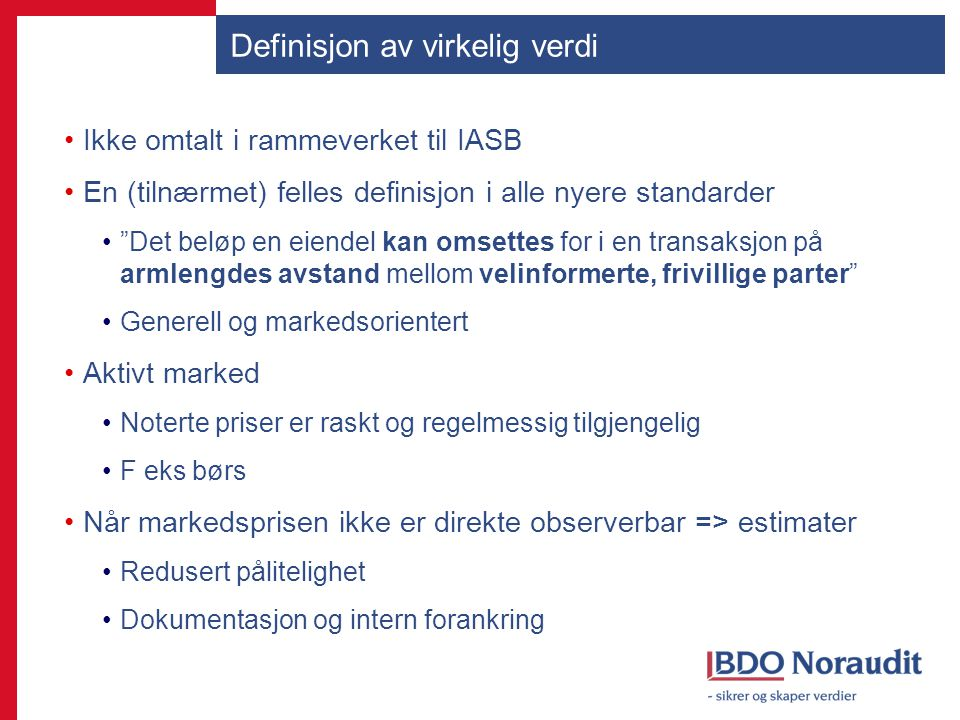 """Definisjon av virkelig verdi Ikke omtalt i rammeverket til IASB En (tilnærmet) felles definisjon i alle nyere standarder """"Det beløp en eiendel kan oms"""