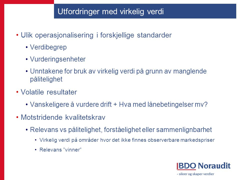 Utfordringer med virkelig verdi Ulik operasjonalisering i forskjellige standarder Verdibegrep Vurderingsenheter Unntakene for bruk av virkelig verdi p