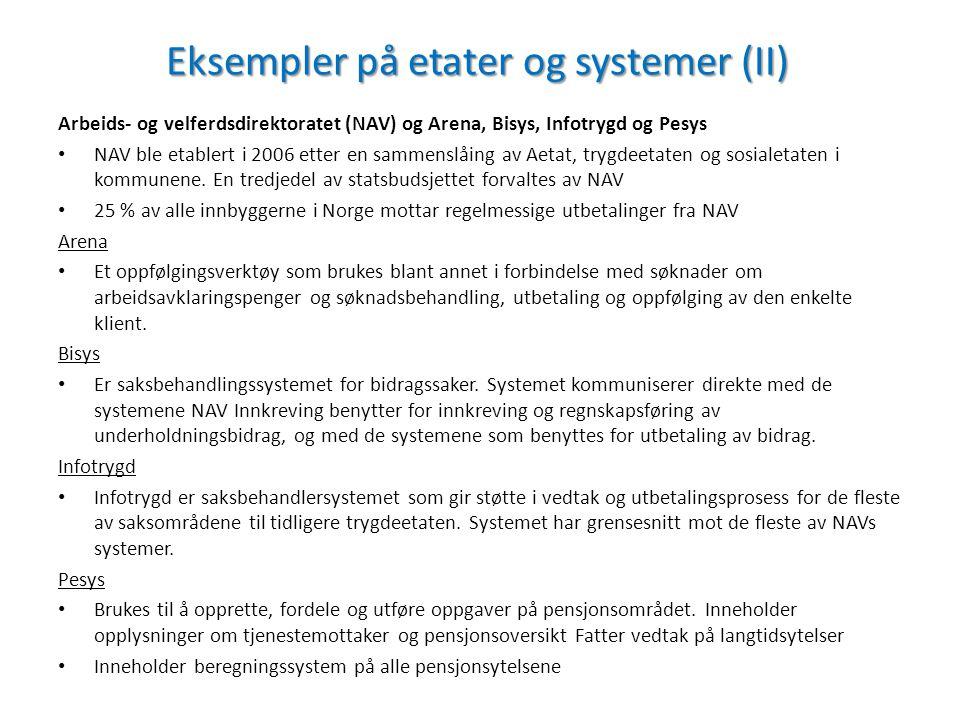 Eksempler på etater og systemer (II) Arbeids- og velferdsdirektoratet (NAV) og Arena, Bisys, Infotrygd og Pesys NAV ble etablert i 2006 etter en samme