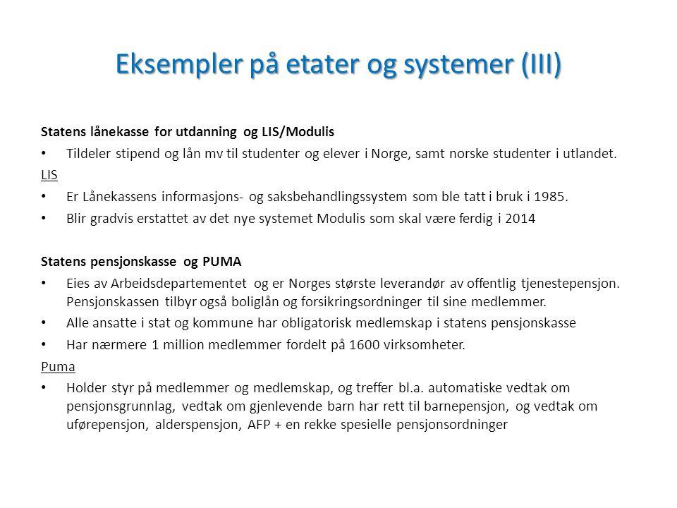 Eksempler på etater og systemer (III) Statens lånekasse for utdanning og LIS/Modulis Tildeler stipend og lån mv til studenter og elever i Norge, samt