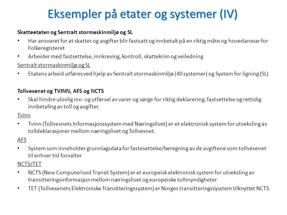 Eksempler på etater og systemer (IV) Skatteetaten og Sentralt stormaskinmiljø og SL Har ansvaret for at skatter og avgifter blir fastsatt og innbetalt