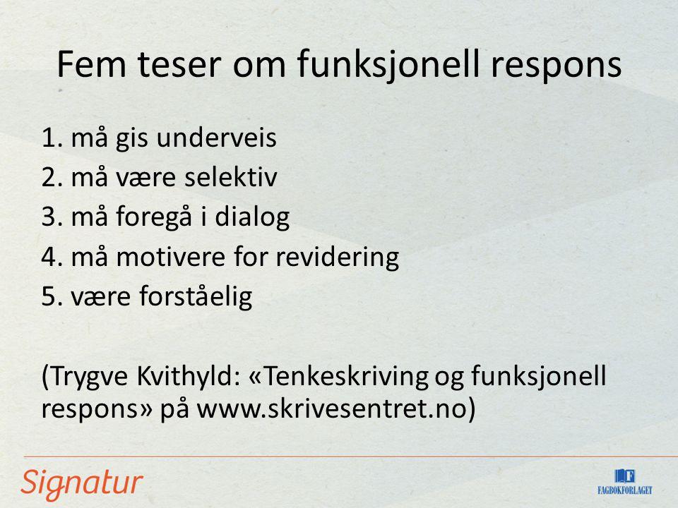 Fem teser om funksjonell respons 1. må gis underveis 2. må være selektiv 3. må foregå i dialog 4. må motivere for revidering 5. være forståelig (Trygv