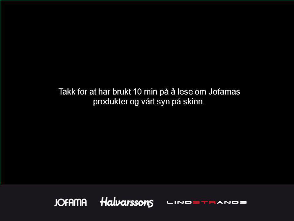 Takk for at har brukt 10 min på å lese om Jofamas produkter og vårt syn på skinn.