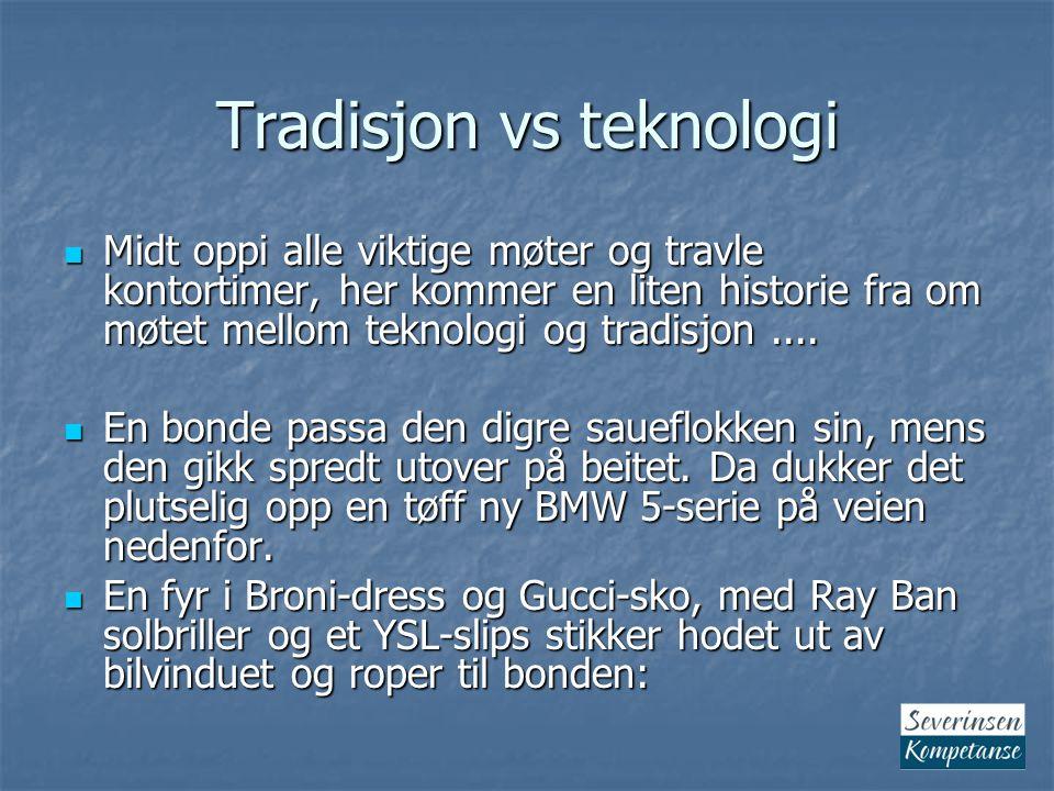 Tradisjon vs teknologi Midt oppi alle viktige møter og travle kontortimer, her kommer en liten historie fra om møtet mellom teknologi og tradisjon....
