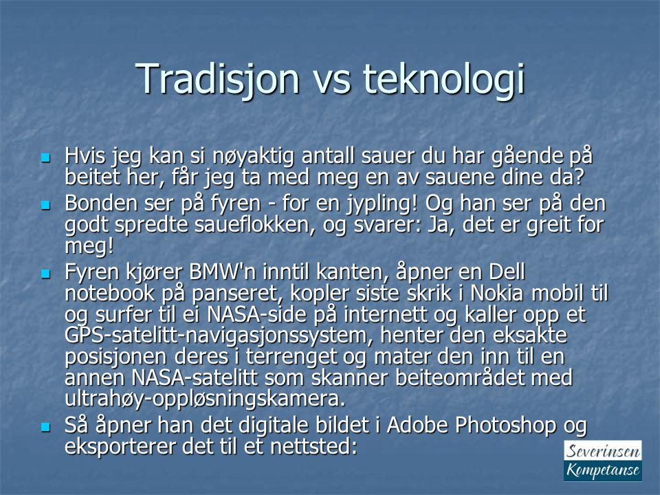 Tradisjon vs teknologi Hvis jeg kan si nøyaktig antall sauer du har gående på beitet her, får jeg ta med meg en av sauene dine da.