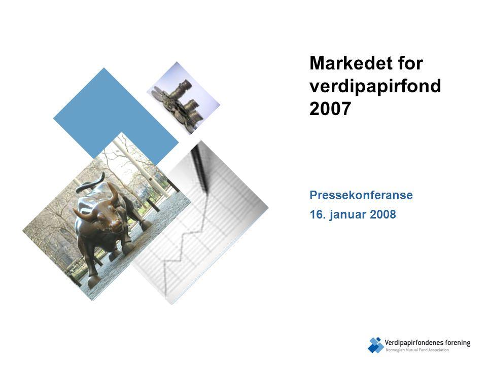 Markedet for verdipapirfond 2007 Pressekonferanse 16. januar 2008
