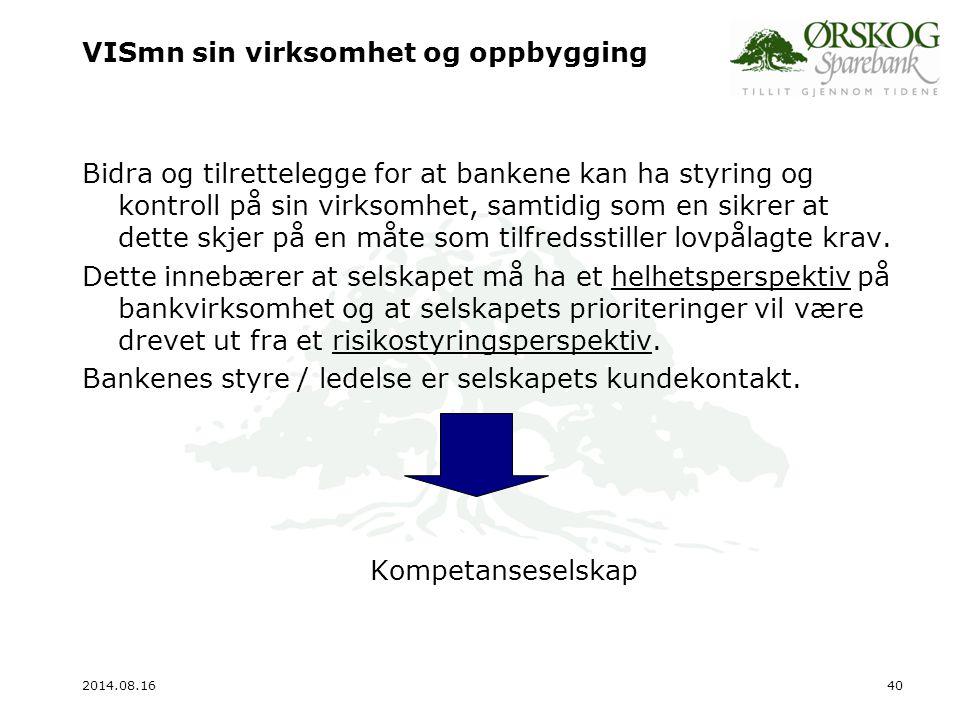 2014.08.1641 Selskapets rolle – Risk Manager Selskapets fokus skal være mot bankenes systemer og prosesser for virksomhetsstyring – overordnet styring og kontroll / risikostyring.