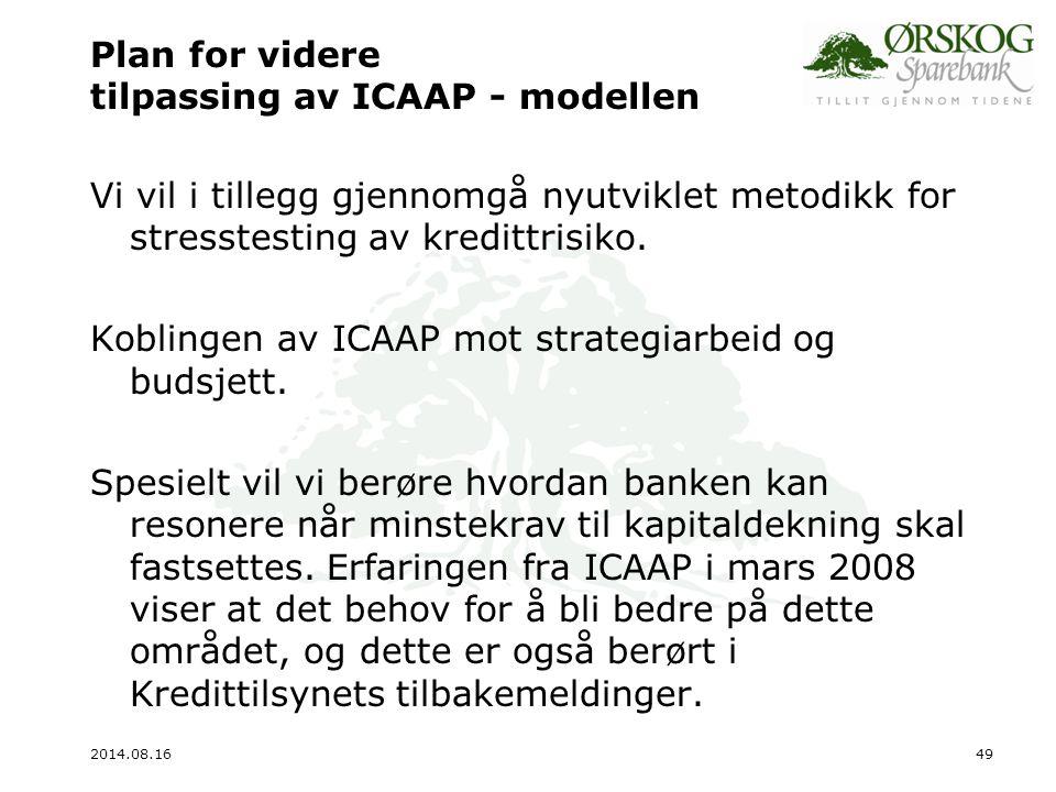 2014.08.1649 Plan for videre tilpassing av ICAAP - modellen Vi vil i tillegg gjennomgå nyutviklet metodikk for stresstesting av kredittrisiko. Kobling