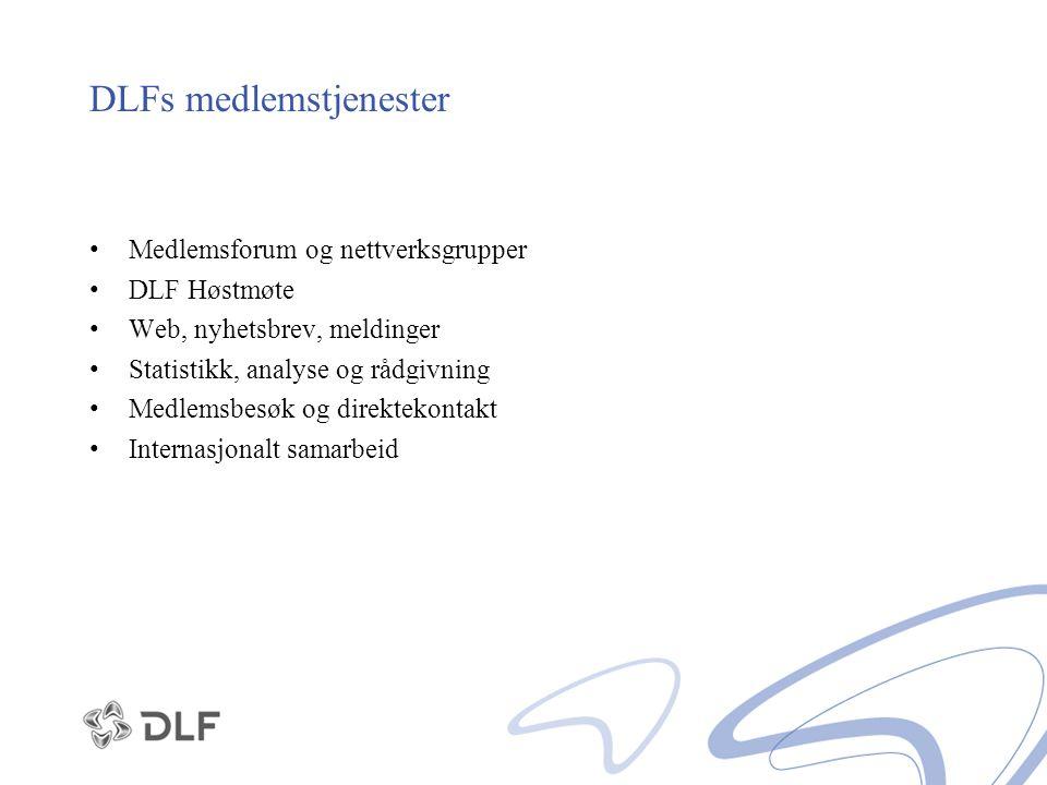 DLFs medlemstjenester Medlemsforum og nettverksgrupper DLF Høstmøte Web, nyhetsbrev, meldinger Statistikk, analyse og rådgivning Medlemsbesøk og direk