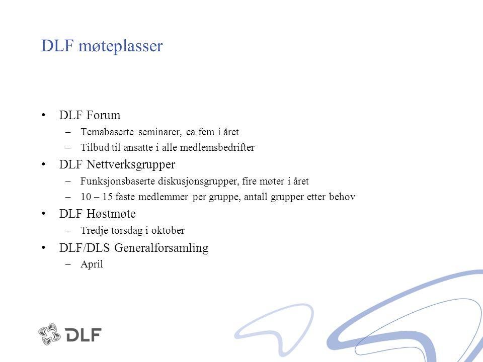DLF møteplasser DLF Forum –Temabaserte seminarer, ca fem i året –Tilbud til ansatte i alle medlemsbedrifter DLF Nettverksgrupper –Funksjonsbaserte dis
