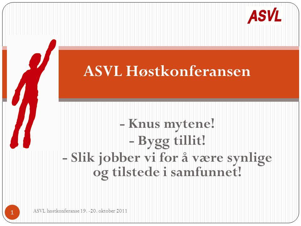 ASVL Høstkonferansen - Knus mytene! - Bygg tillit! - Slik jobber vi for å være synlige og tilstede i samfunnet! ASVL høstkonferanse 19. -20. oktober 2
