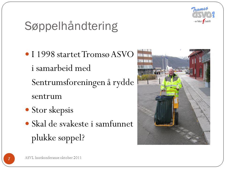 Søppelhåndtering ASVL høstkonferanse oktober 2011 7 I 1998 startet Tromsø ASVO i samarbeid med Sentrumsforeningen å rydde sentrum Stor skepsis Skal de svakeste i samfunnet plukke søppel?