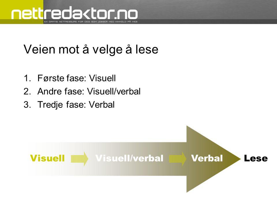Veien mot å velge å lese 1.Første fase: Visuell 2.Andre fase: Visuell/verbal 3.Tredje fase: Verbal Visuell Visuell/verbal VerbalLese