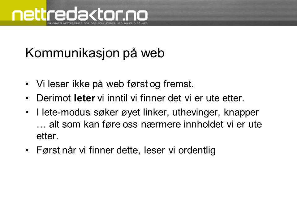 Kommunikasjon på web Vi leser ikke på web først og fremst.