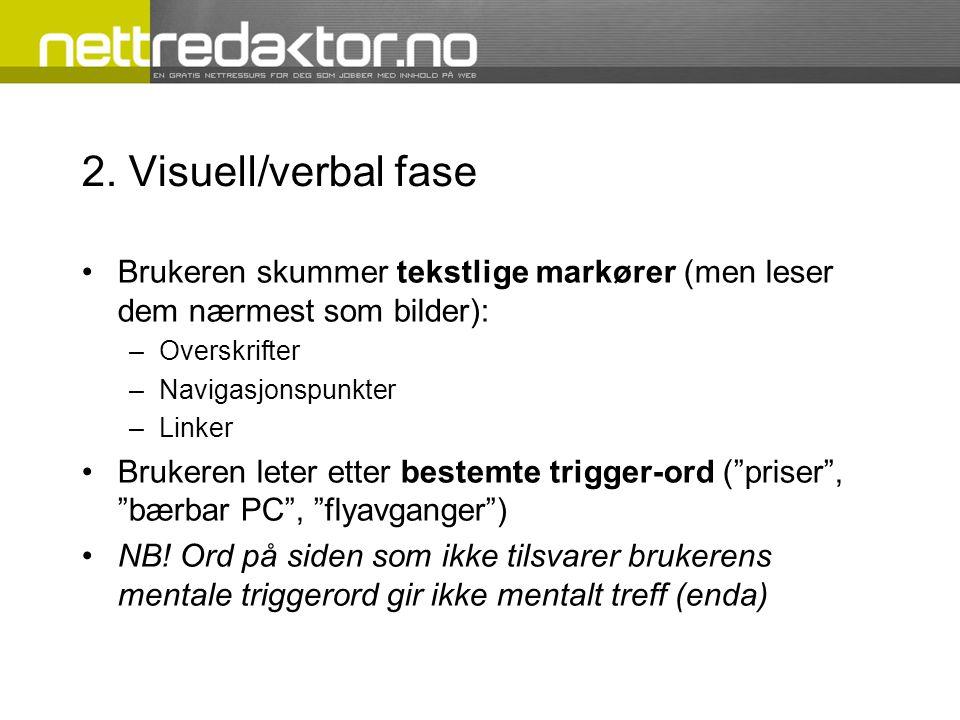 2. Visuell/verbal fase Brukeren skummer tekstlige markører (men leser dem nærmest som bilder): –Overskrifter –Navigasjonspunkter –Linker Brukeren lete