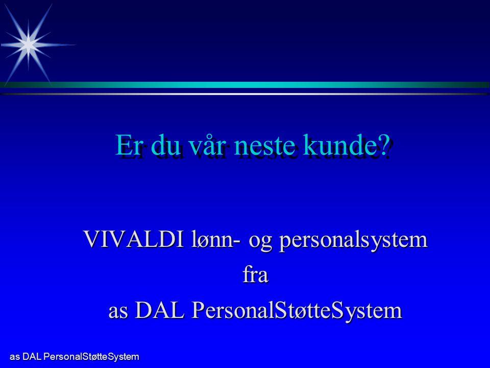 as DAL PersonalStøtteSystem VIVALDI lønn- og personalsystem fra as DAL PersonalStøtteSystem Er du vår neste kunde?