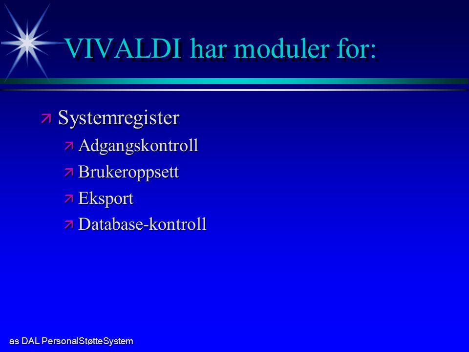 as DAL PersonalStøtteSystem VIVALDI har moduler for: ä Systemregister ä Adgangskontroll ä Brukeroppsett ä Eksport ä Database-kontroll