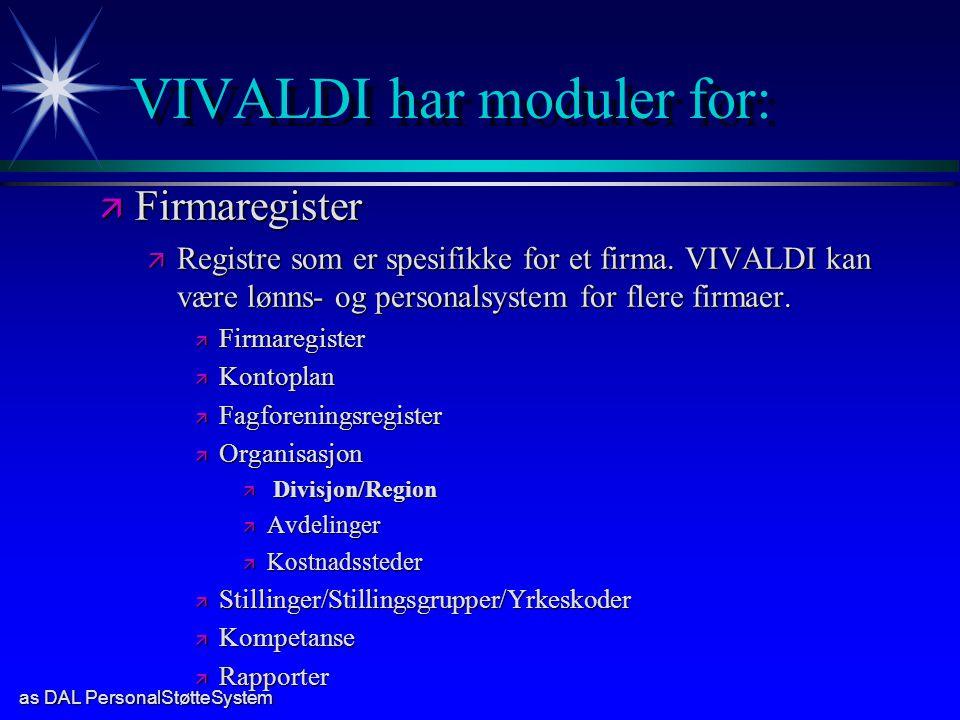 as DAL PersonalStøtteSystem VIVALDI har moduler for: ä Firmaregister ä Registre som er spesifikke for et firma. VIVALDI kan være lønns- og personalsys